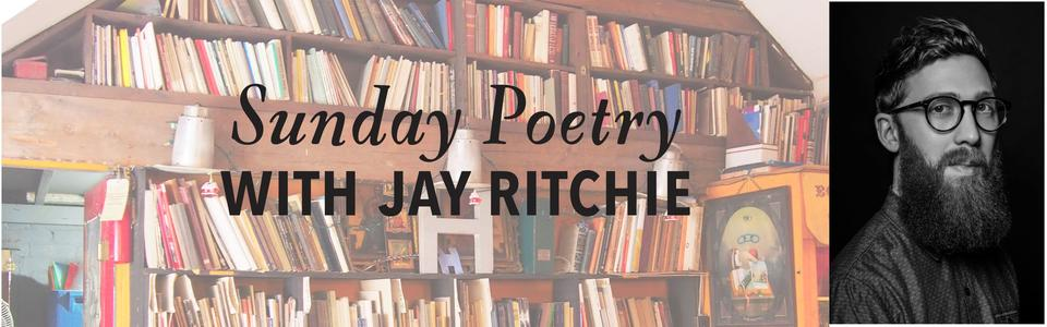Sunday Poetry from Jay Ritchie