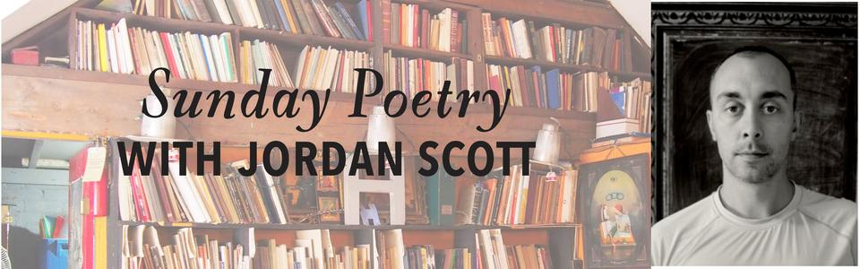 Sunday Poetry from Jordan Scott