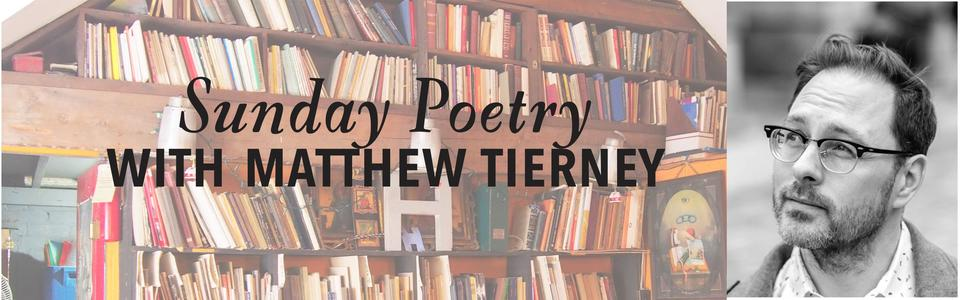 Sunday Poetry with Matthew Tierney