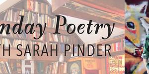 Sunday Poetry with Sarah Pinder