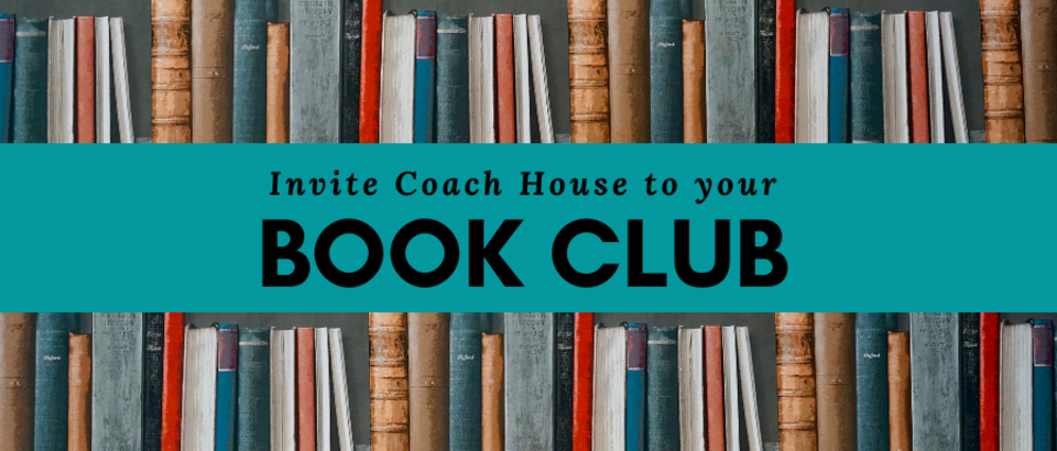 Invite Coach House to your book clubs!