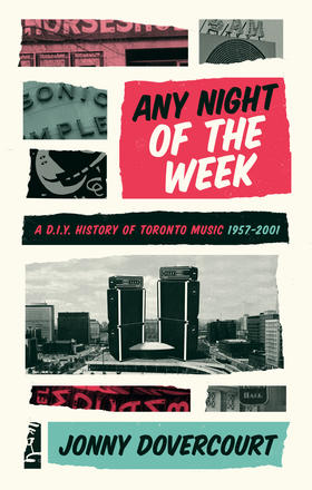 Any Night of the Week - A D.I.Y. History of Toronto Music, 1957-2001