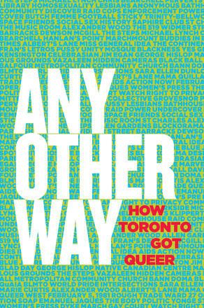 Any Other Way - How Toronto Got Queer