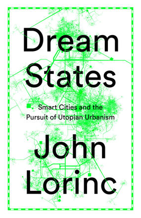 Dream States - Smart Cities and the Pursuit of Utopian Urbanism