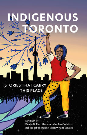 Indigenous Toronto - Stories that Carry This Place