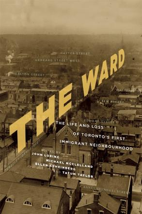 The Ward - The Life and Loss of Toronto's First Immigrant Neighbourhood