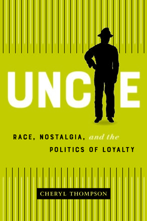 Uncle - Race, Nostalgia, and the Cultural Politics of Loyalty